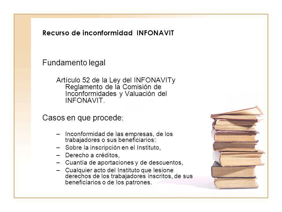 Recurso de inconformidad INFONAVIT Fundamento legal Artículo 52 de la Ley del INFONAVITy Reglamento de la Comisión de Inconformidades y Valuación del