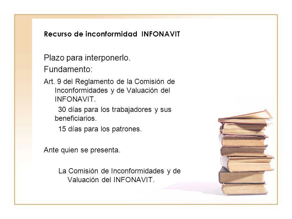 Recurso de inconformidad INFONAVIT Plazo para interponerlo. Fundamento: Art. 9 del Reglamento de la Comisión de Inconformidades y de Valuación del INF