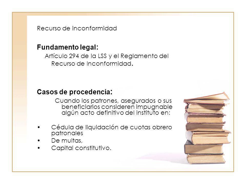 Recurso de inconformidad Fundamento legal : Artículo 294 de la LSS y el Reglamento del Recurso de Inconformidad. Casos de procedencia : Cuando los pat