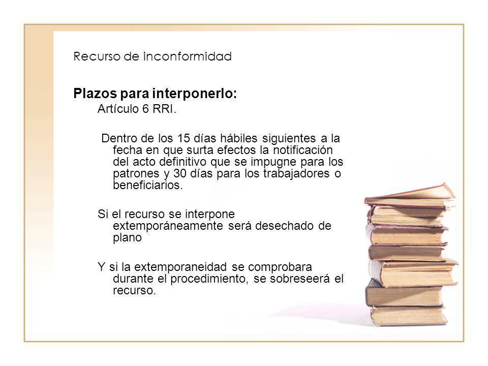 Recurso de inconformidad Plazos para interponerlo: Artículo 6 RRI. Dentro de los 15 días hábiles siguientes a la fecha en que surta efectos la notific