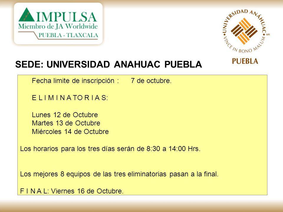 SEDE: UNIVERSIDAD ANAHUAC PUEBLA Fecha limite de inscripción : 7 de octubre.