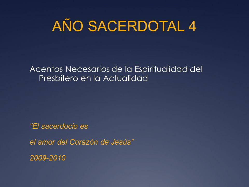 AÑO SACERDOTAL 4 Acentos Necesarios de la Espiritualidad del Presbítero en la Actualidad El sacerdocio es el amor del Corazón de Jesús 2009-2010