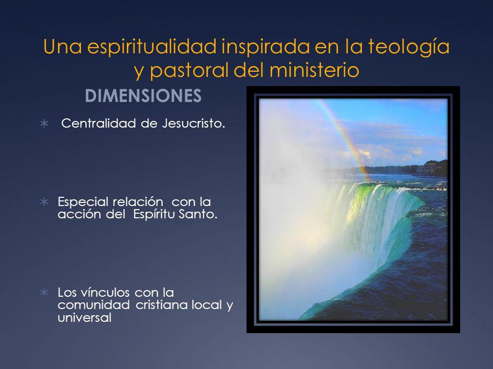 Una espiritualidad inspirada en la teología y pastoral del ministerio DIMENSIONES Centralidad de Jesucristo.