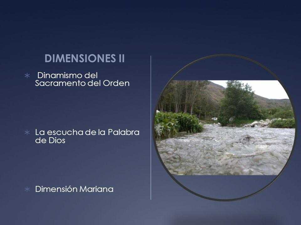 DIMENSIONES II Dinamismo del Sacramento del Orden La escucha de la Palabra de Dios Dimensión Mariana