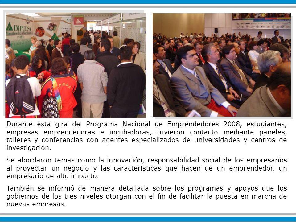 Durante esta gira del Programa Nacional de Emprendedores 2008, estudiantes, empresas emprendedoras e incubadoras, tuvieron contacto mediante paneles, talleres y conferencias con agentes especializados de universidades y centros de investigación.