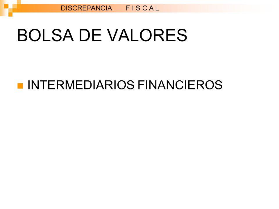 BOLSA DE VALORES INTERMEDIARIOS FINANCIEROS DISCREPANCIA F I S C A L