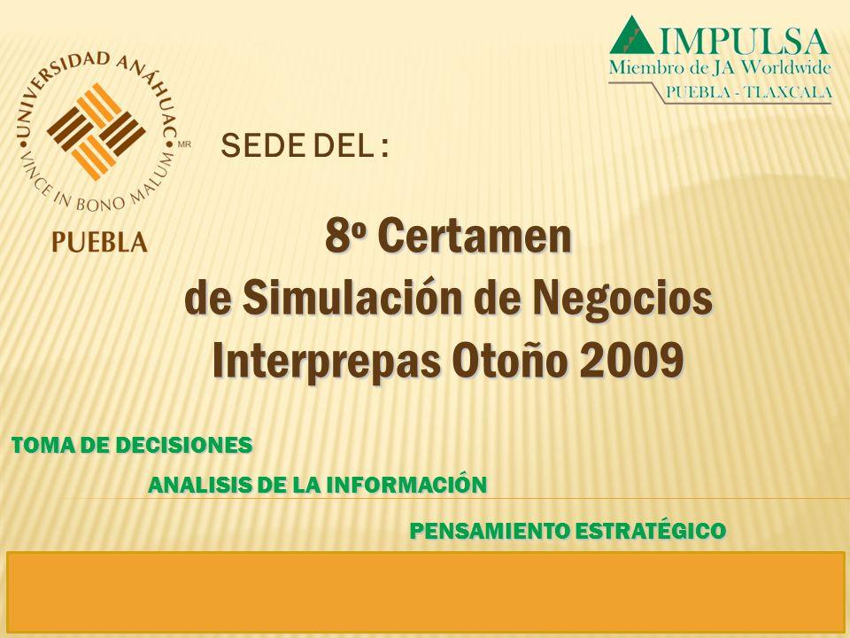 8º Certamen de Simulación de Negocios Interprepas Otoño 2009 SEDE DEL : PENSAMIENTO ESTRATÉGICO ANALISIS DE LA INFORMACIÓN TOMA DE DECISIONES