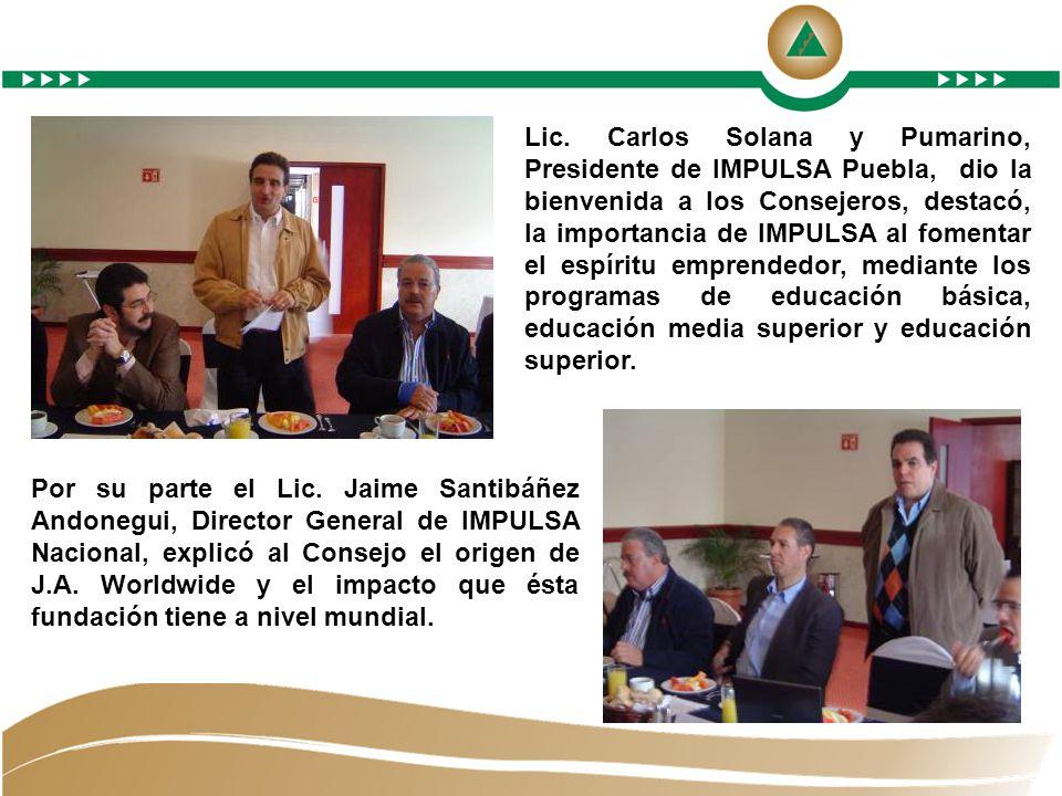 Lic. Carlos Solana y Pumarino, Presidente de IMPULSA Puebla, dio la bienvenida a los Consejeros, destacó, la importancia de IMPULSA al fomentar el esp