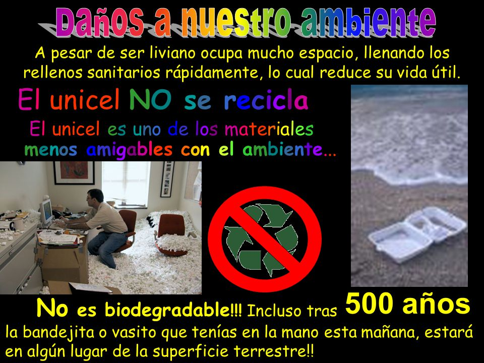 El unicel es uno de los materiales menos amigables con el ambiente... No es biodegradable !!! Incluso tras la bandejita o vasito que tenías en la mano