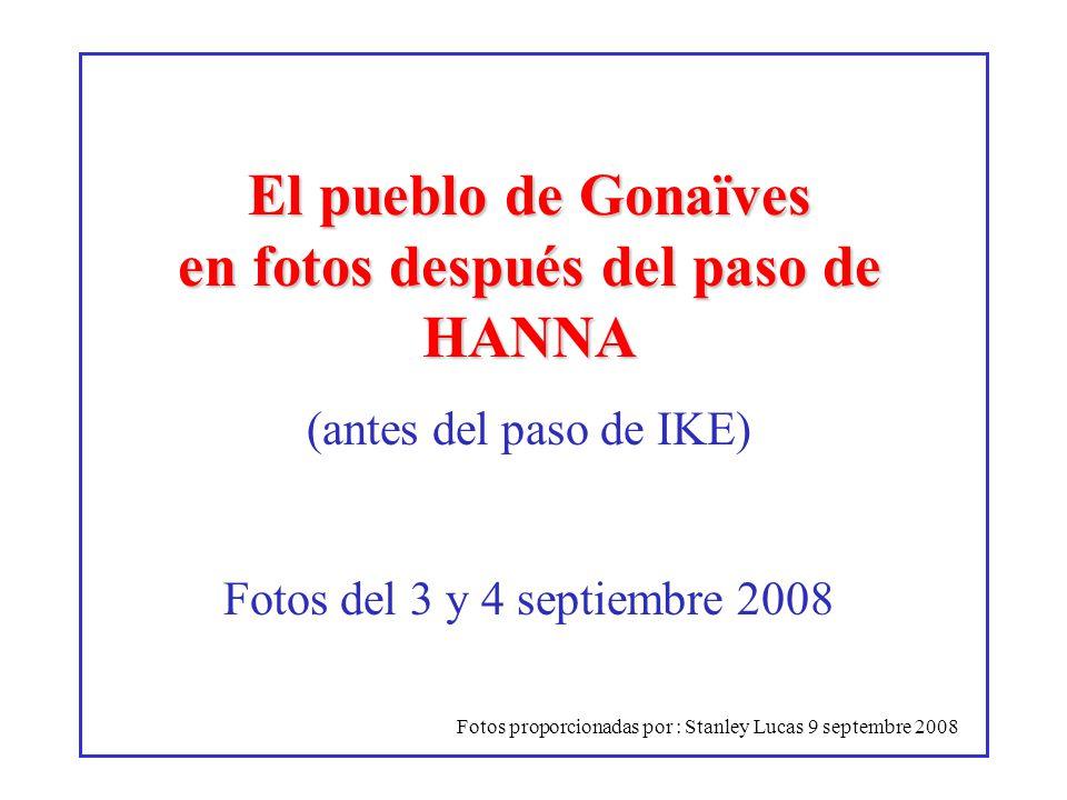 Fotos proporcionadas por : Stanley Lucas 9 septembre 2008 NÚMEROS: al 22 septiembre 08 Habitantes: 8.5 millones Muertos: 426 Desaparecidos: 50 Damnificados: 800,000 http://www.diariometro.es/es/article/efe/2008/09/22/678249/index.xml