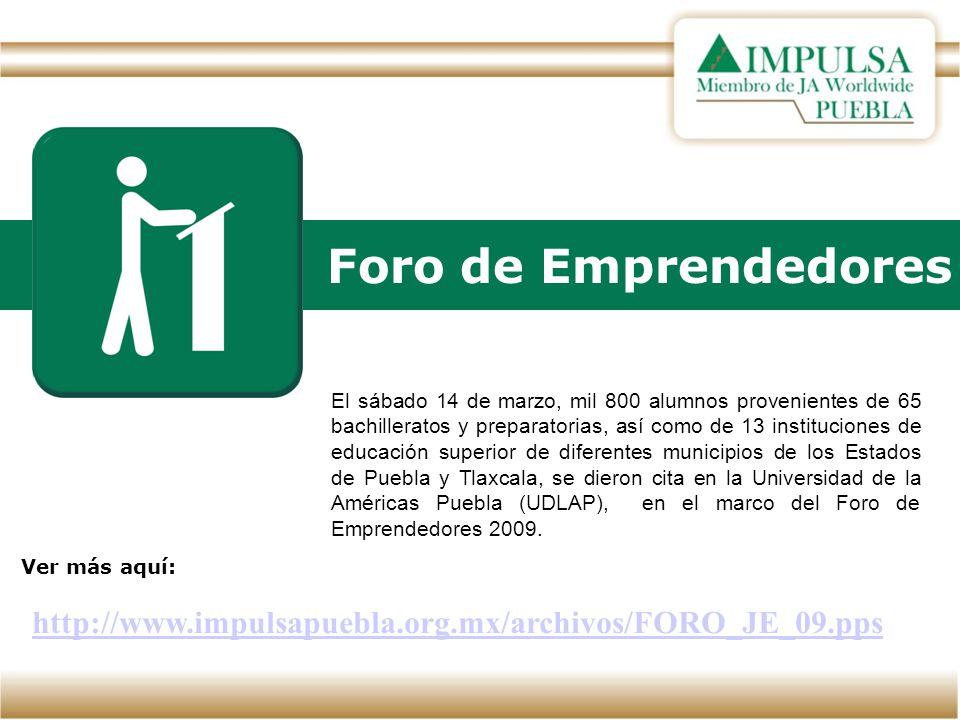 Foro de Emprendedores Ver más aquí: http://www.impulsapuebla.org.mx/archivos/FORO_JE_09.pps El sábado 14 de marzo, mil 800 alumnos provenientes de 65