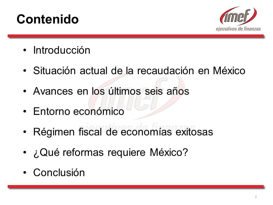 2 Contenido Introducción Situación actual de la recaudación en México Avances en los últimos seis años Entorno económico Régimen fiscal de economías exitosas ¿Qué reformas requiere México.