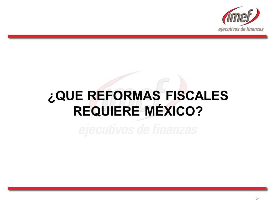 24 ¿QUE REFORMAS FISCALES REQUIERE MÉXICO?
