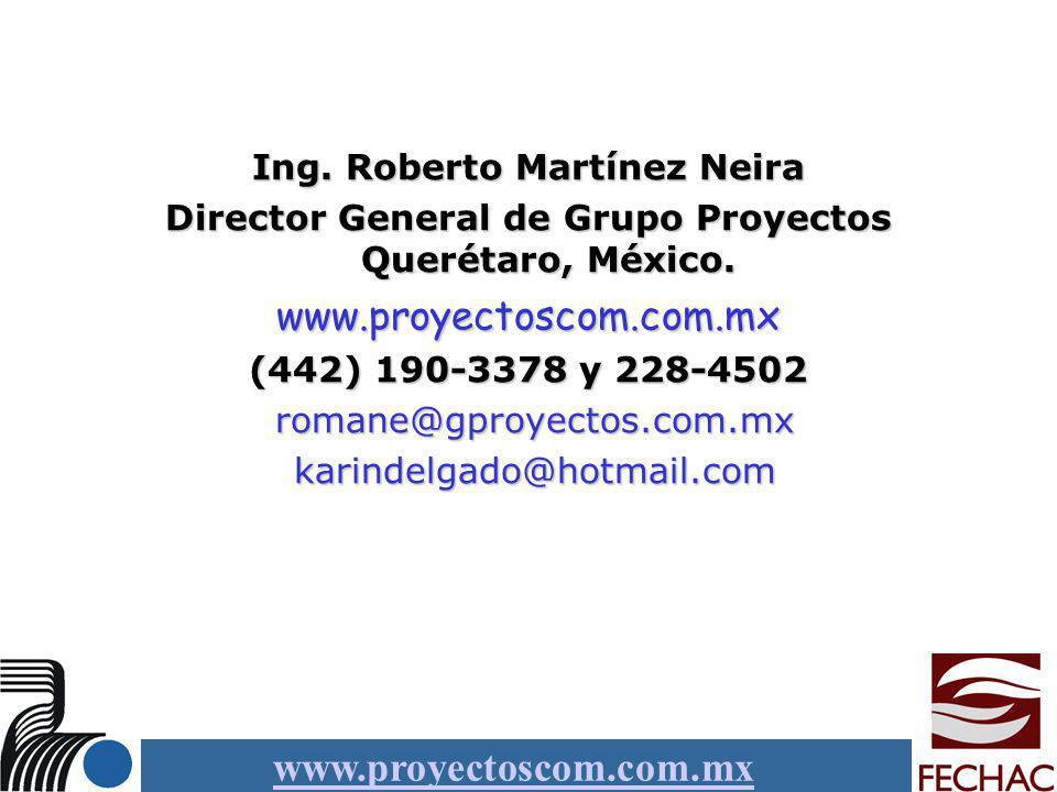 www.proyectoscom.com.mx Ing. Roberto Martínez Neira Director General de Grupo Proyectos Querétaro, México. www.proyectoscom.com.mx (442) 190-3378 y 22