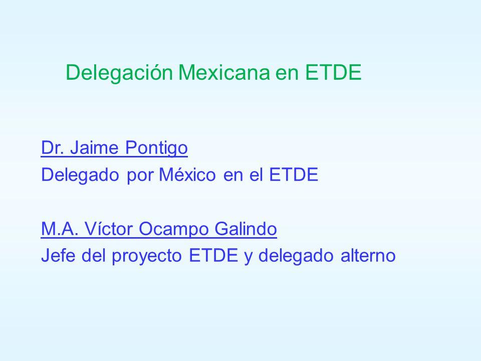 Delegación Mexicana en ETDE Dr. Jaime Pontigo Delegado por México en el ETDE M.A. Víctor Ocampo Galindo Jefe del proyecto ETDE y delegado alterno