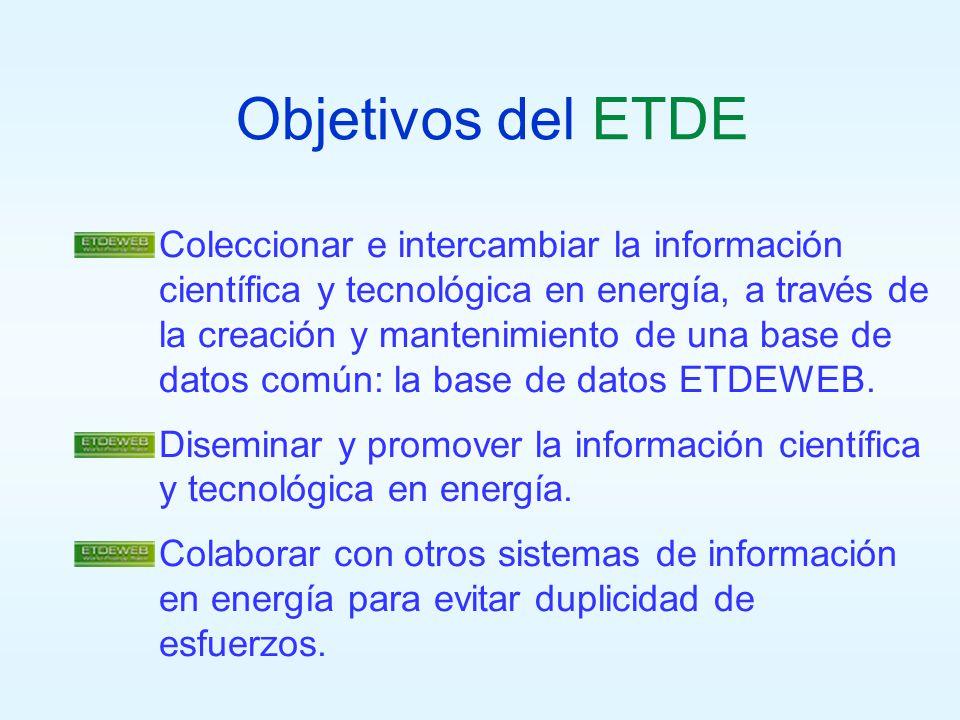 Objetivos del ETDE Coleccionar e intercambiar la información científica y tecnológica en energía, a través de la creación y mantenimiento de una base de datos común: la base de datos ETDEWEB.