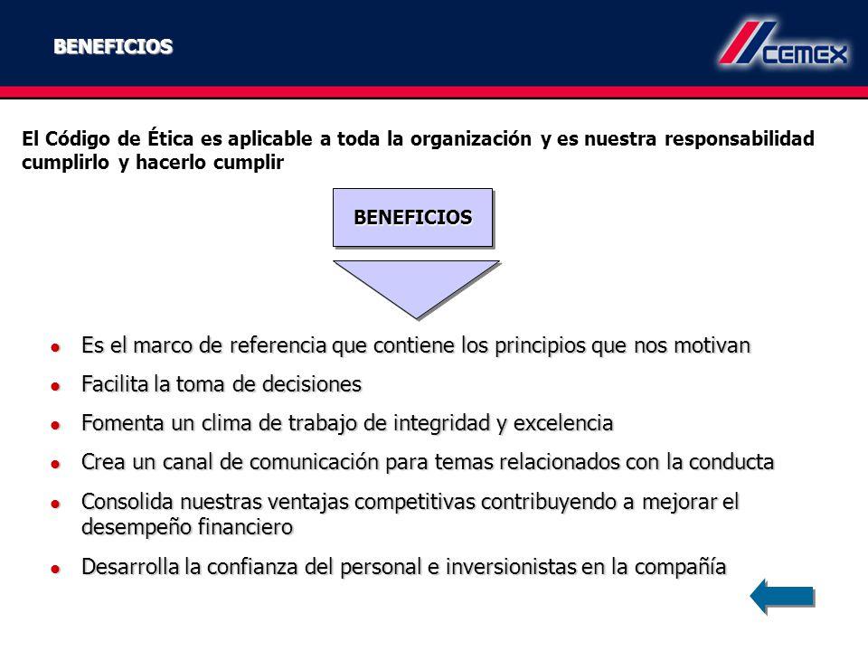 BENEFICIOS El Código de Ética es aplicable a toda la organización y es nuestra responsabilidad cumplirlo y hacerlo cumplir Es el marco de referencia q