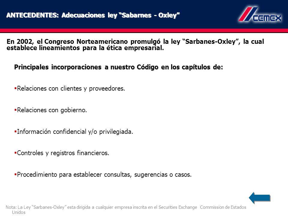 ANTECEDENTES: Adecuaciones ley Sabarnes - Oxley En 2002, el Congreso Norteamericano promulgó la ley Sarbanes-Oxley, la cual establece lineamientos par