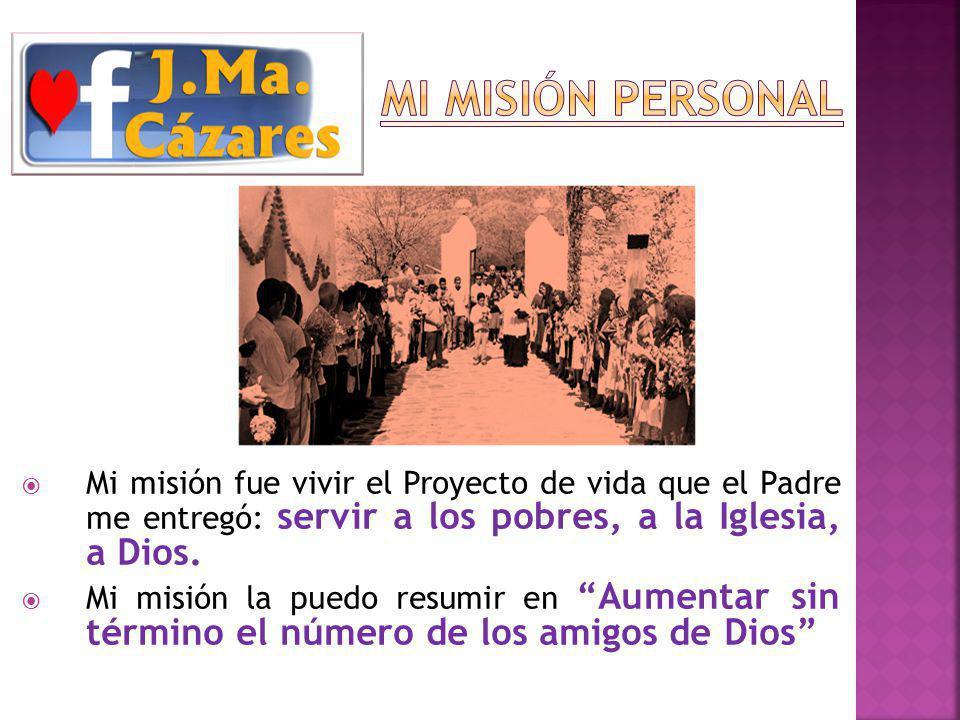 Mi misión fue vivir el Proyecto de vida que el Padre me entregó: servir a los pobres, a la Iglesia, a Dios.
