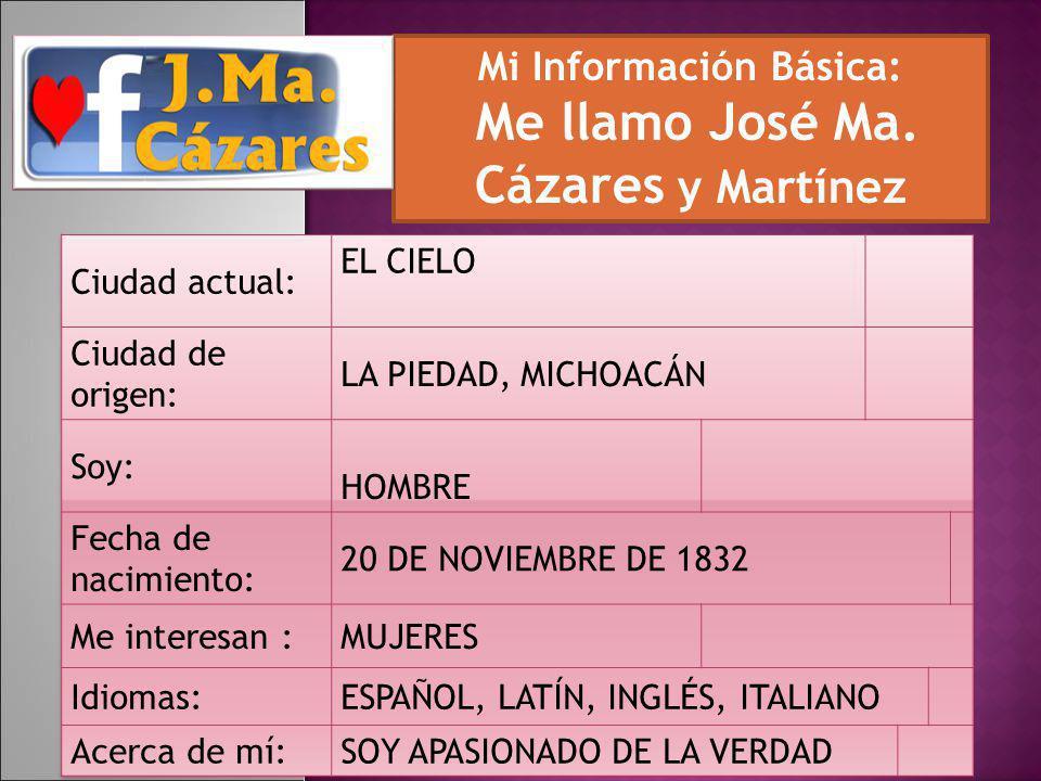 Mi Información Básica: Me llamo José Ma. Cázares y Martínez