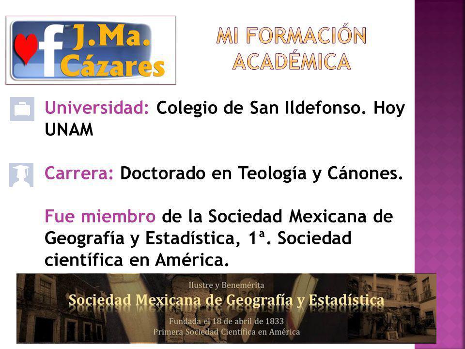 Universidad: Colegio de San Ildefonso.Hoy UNAM Carrera: Doctorado en Teología y Cánones.