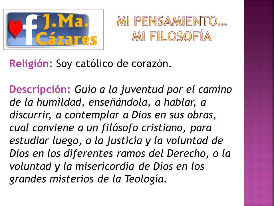 Religión: Soy católico de corazón.