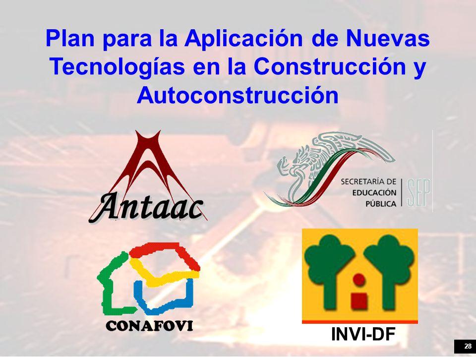 28 Plan para la Aplicación de Nuevas Tecnologías en la Construcción y Autoconstrucción INVI-DF