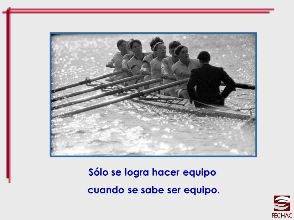 Sólo se logra hacer equipo cuando se sabe ser equipo.