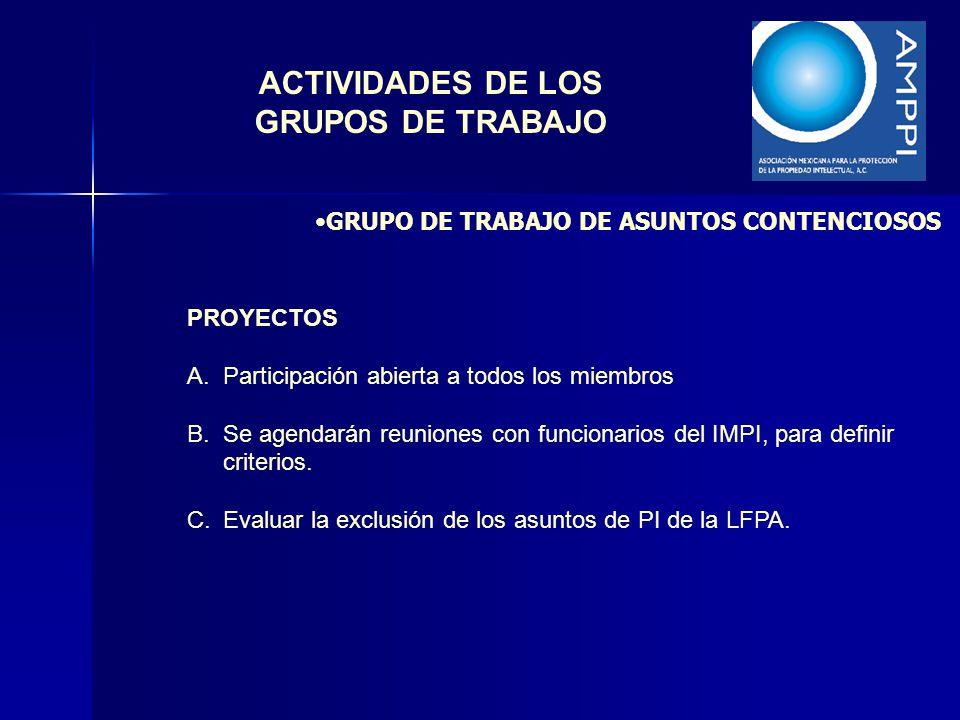 ACTIVIDADES DE LOS GRUPOS DE TRABAJO PROYECTOS A.Participación abierta a todos los miembros B.Se agendarán reuniones con funcionarios del IMPI, para d
