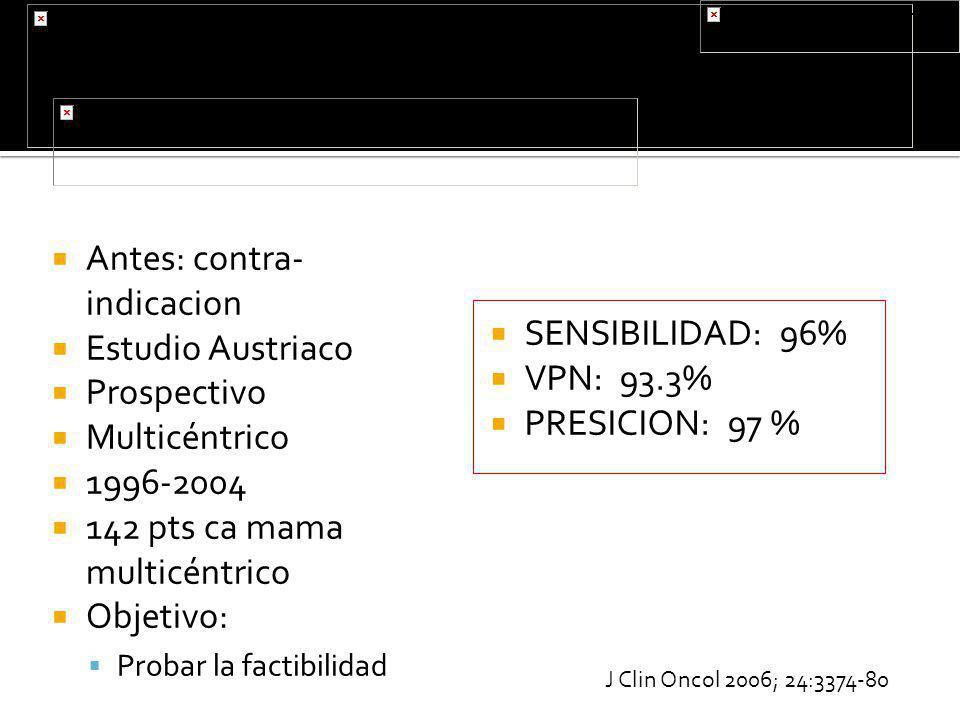 Antes: contra- indicacion Estudio Austriaco Prospectivo Multicéntrico 1996-2004 142 pts ca mama multicéntrico Objetivo: Probar la factibilidad SENSIBI