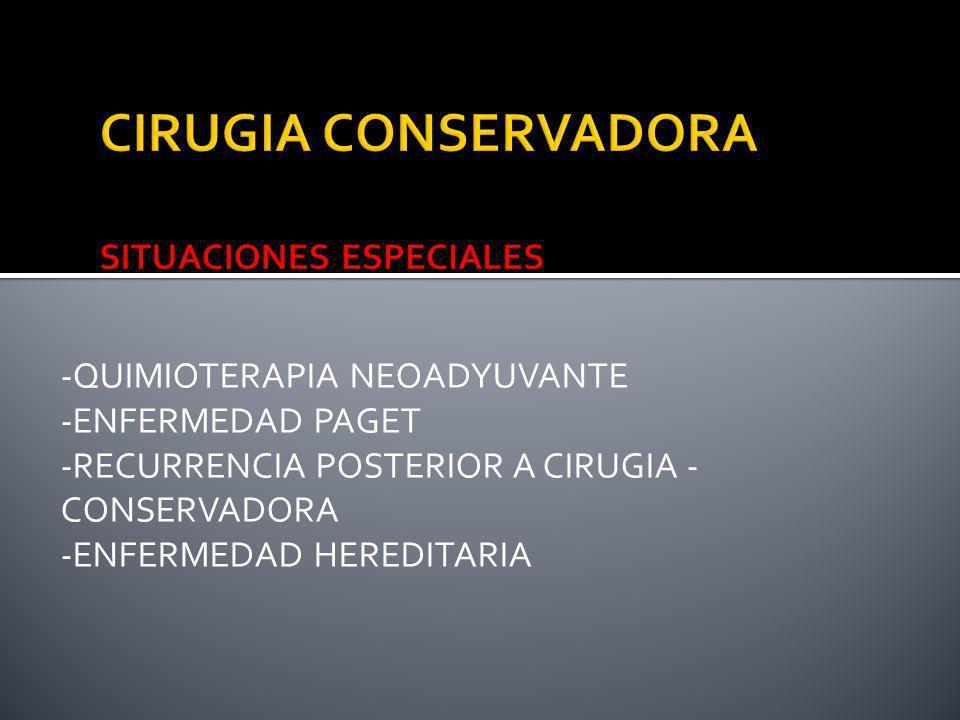 -QUIMIOTERAPIA NEOADYUVANTE -ENFERMEDAD PAGET -RECURRENCIA POSTERIOR A CIRUGIA - CONSERVADORA -ENFERMEDAD HEREDITARIA