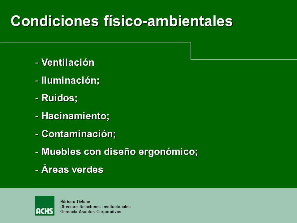 Bárbara Délano Directora Relaciones Institucionales Gerencia Asuntos Corporativos Condiciones físico-ambientales - Ventilación - Iluminación; - Ruidos
