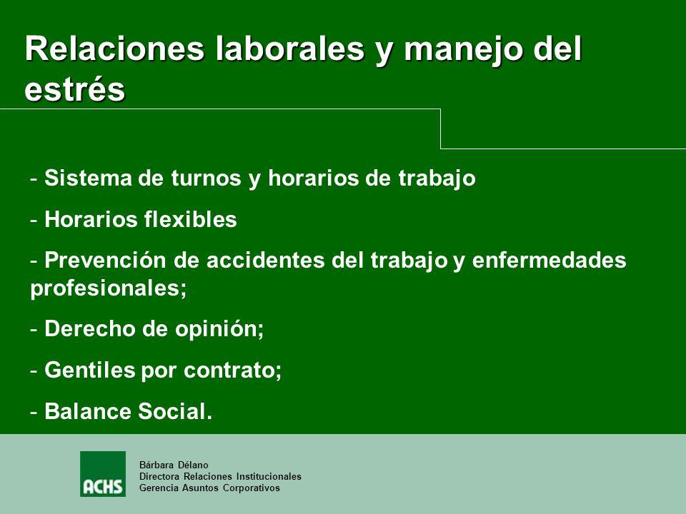 Bárbara Délano Directora Relaciones Institucionales Gerencia Asuntos Corporativos Relaciones laborales y manejo del estrés - Sistema de turnos y horar