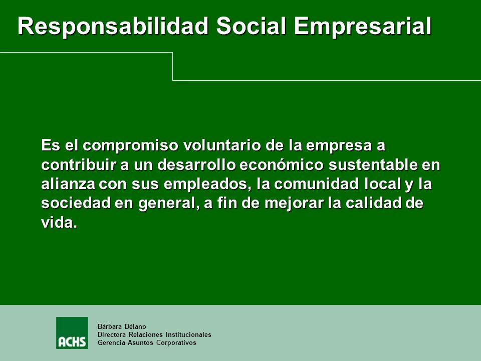 Bárbara Délano Directora Relaciones Institucionales Gerencia Asuntos Corporativos Responsabilidad Social Empresarial Es el compromiso voluntario de la