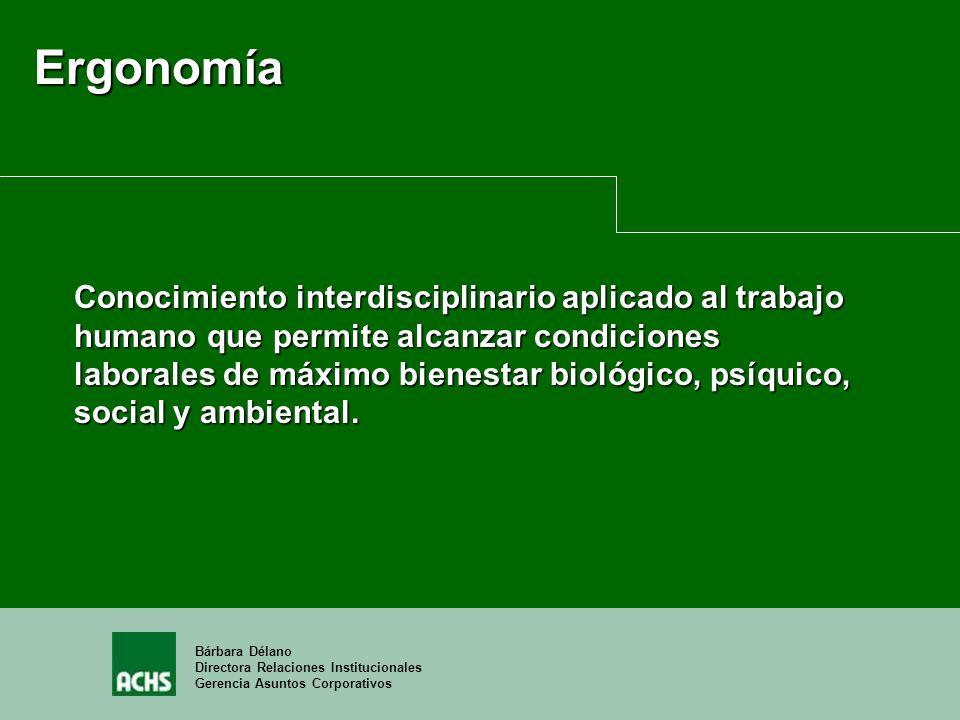 Bárbara Délano Directora Relaciones Institucionales Gerencia Asuntos Corporativos Ergonomía Conocimiento interdisciplinario aplicado al trabajo humano