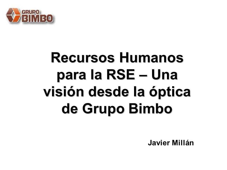 1 Recursos Humanos para la RSE – Una visión desde la óptica de Grupo Bimbo Javier Millán