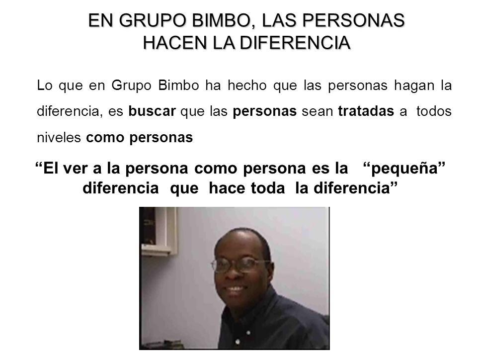 13 Lo que en Grupo Bimbo ha hecho que las personas hagan la diferencia, es buscar que las personas sean tratadas a todos niveles como personas El ver