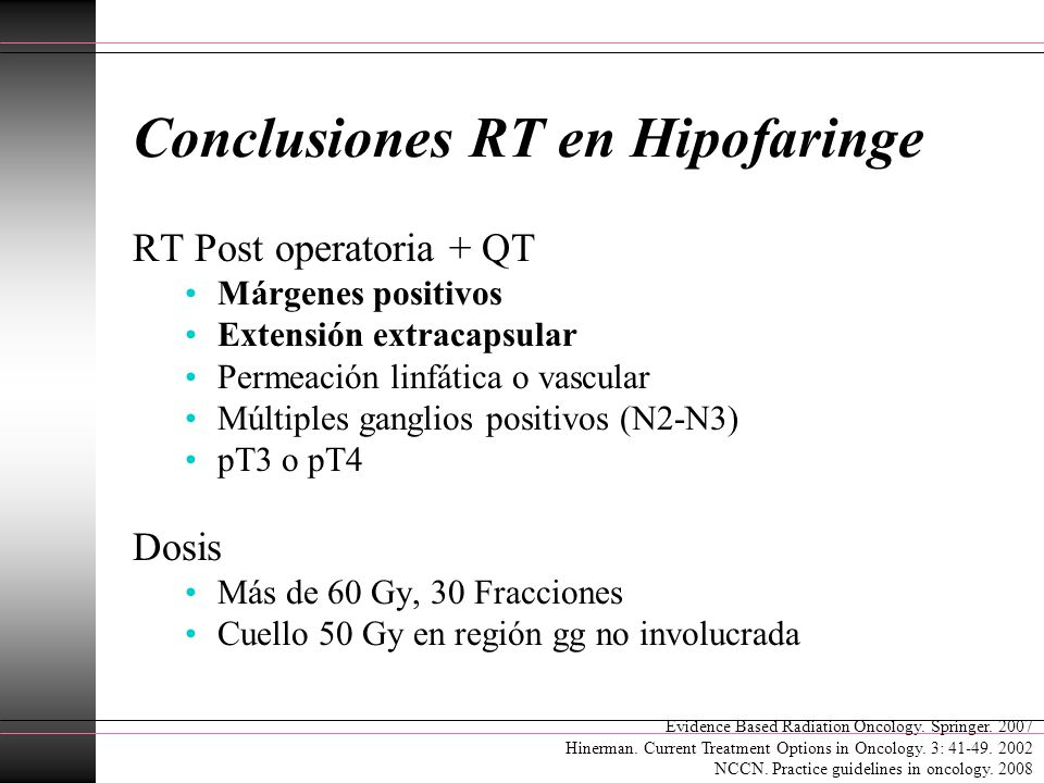 Conclusiones RT en Hipofaringe RT Post operatoria + QT Márgenes positivos Extensión extracapsular Permeación linfática o vascular Múltiples ganglios p