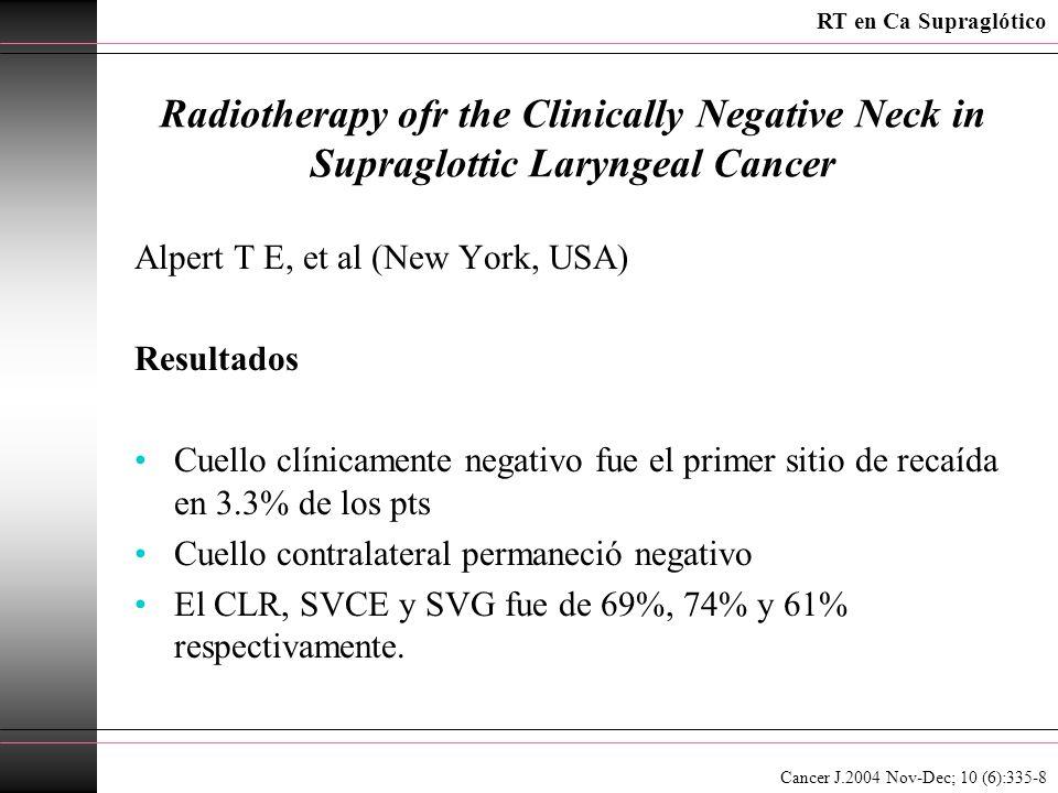 Radiotherapy ofr the Clinically Negative Neck in Supraglottic Laryngeal Cancer Alpert T E, et al (New York, USA) Resultados Cuello clínicamente negati