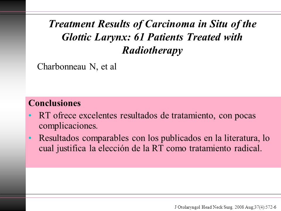 Treatment Results of Carcinoma in Situ of the Glottic Larynx: 61 Patients Treated with Radiotherapy Conclusiones RT ofrece excelentes resultados de tr