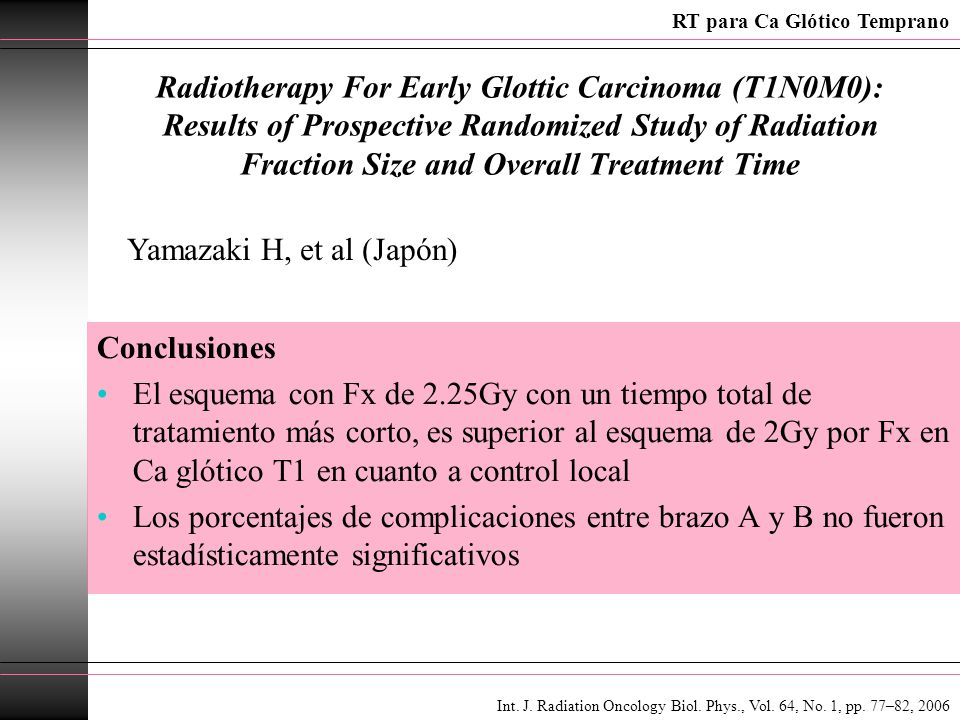 Radiotherapy For Early Glottic Carcinoma (T1N0M0): Results of Prospective Randomized Study of Radiation Fraction Size and Overall Treatment Time Concl