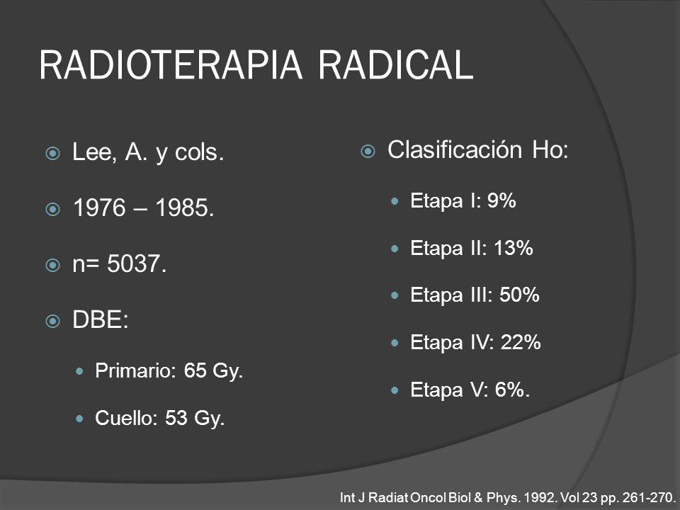 RADIOTERAPIA RADICAL Lee, A. y cols. 1976 – 1985. n= 5037. DBE: Primario: 65 Gy. Cuello: 53 Gy. Clasificación Ho: Etapa I: 9% Etapa II: 13% Etapa III: