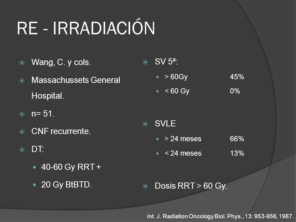 RE - IRRADIACIÓN Wang, C. y cols. Massachussets General Hospital. n= 51. CNF recurrente. DT: 40-60 Gy RRT + 20 Gy BtBTD. SV 5ª: > 60Gy45% < 60 Gy0% SV