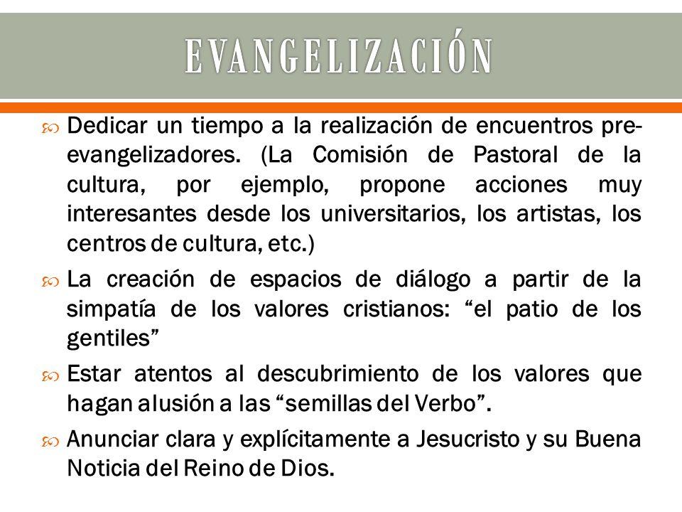 Dedicar un tiempo a la realización de encuentros pre- evangelizadores.