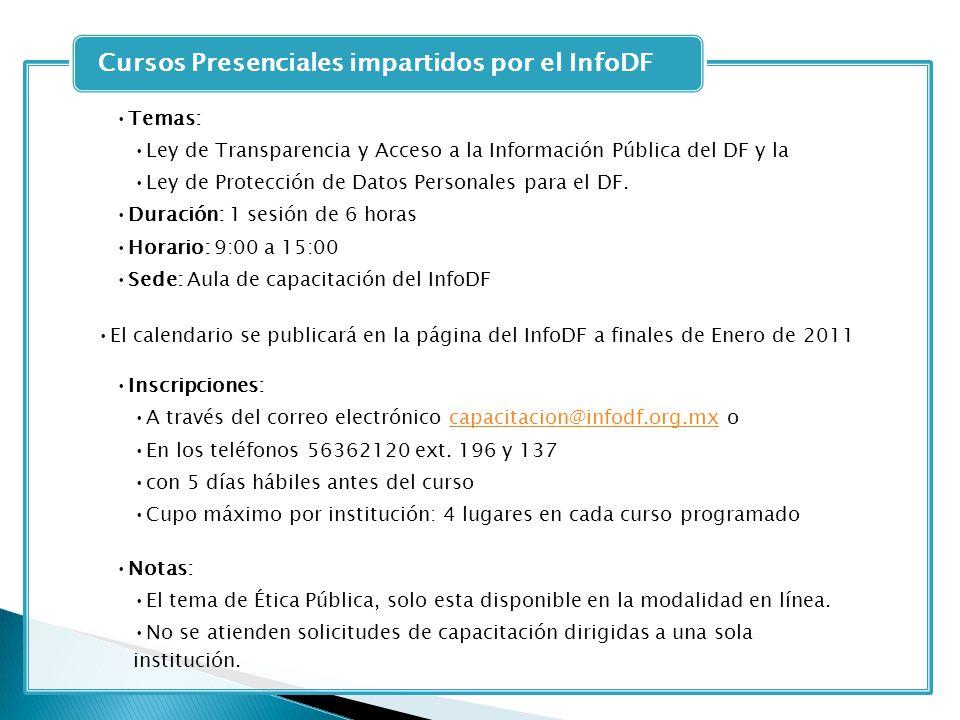 Temas: Ley de Transparencia y Acceso a la Información Pública del DF y la Ley de Protección de Datos Personales para el DF. Duración: 1 sesión de 6 ho