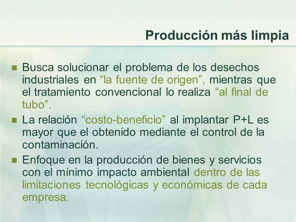 Producción más limpia Busca solucionar el problema de los desechos industriales en la fuente de origen, mientras que el tratamiento convencional lo re