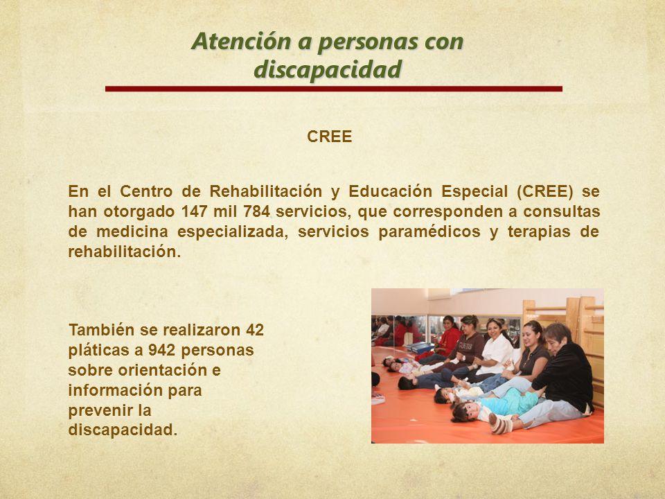 Atención a personas con discapacidad CREE En el Centro de Rehabilitación y Educación Especial (CREE) se han otorgado 147 mil 784 servicios, que corres