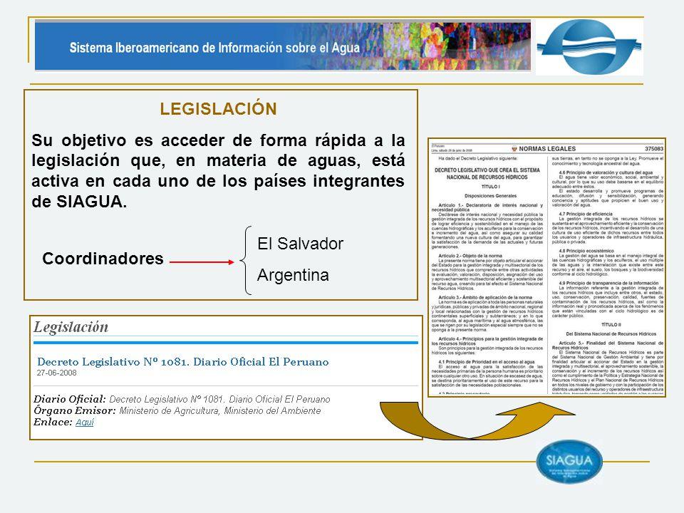 Coordinadores LEGISLACIÓN Su objetivo es acceder de forma rápida a la legislación que, en materia de aguas, está activa en cada uno de los países integrantes de SIAGUA.
