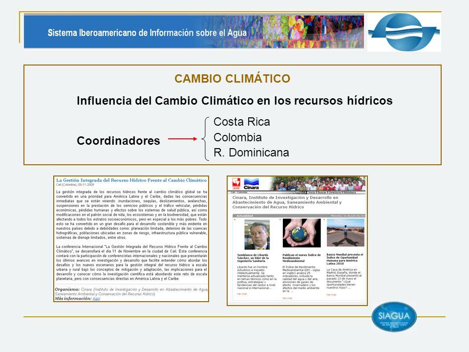 Coordinadores CAMBIO CLIMÁTICO Costa Rica Colombia R. Dominicana Influencia del Cambio Climático en los recursos hídricos