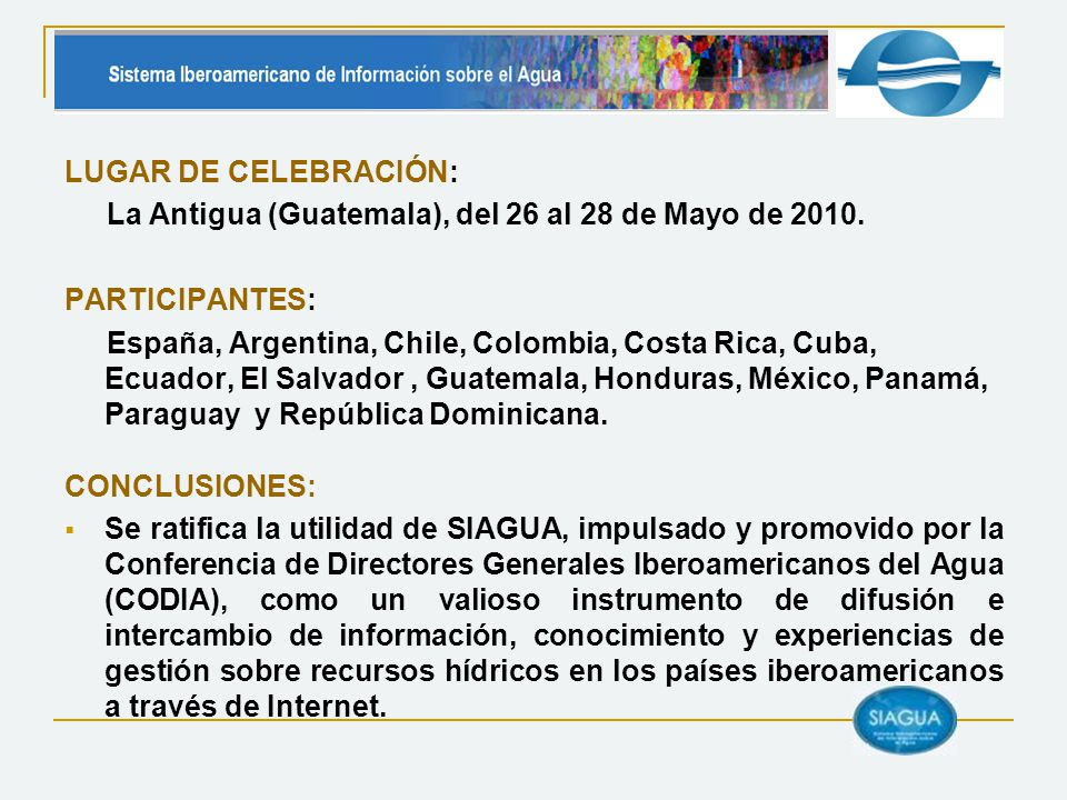 LUGAR DE CELEBRACIÓN: La Antigua (Guatemala), del 26 al 28 de Mayo de 2010. PARTICIPANTES: España, Argentina, Chile, Colombia, Costa Rica, Cuba, Ecuad